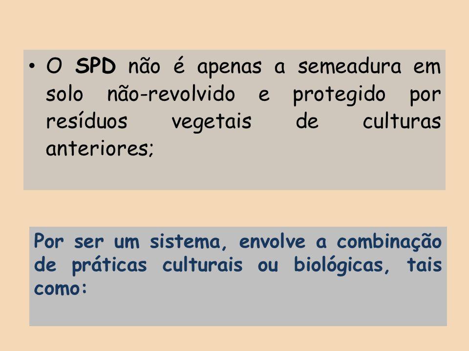 O SPD não é apenas a semeadura em solo não-revolvido e protegido por resíduos vegetais de culturas anteriores; Por ser um sistema, envolve a combinaçã