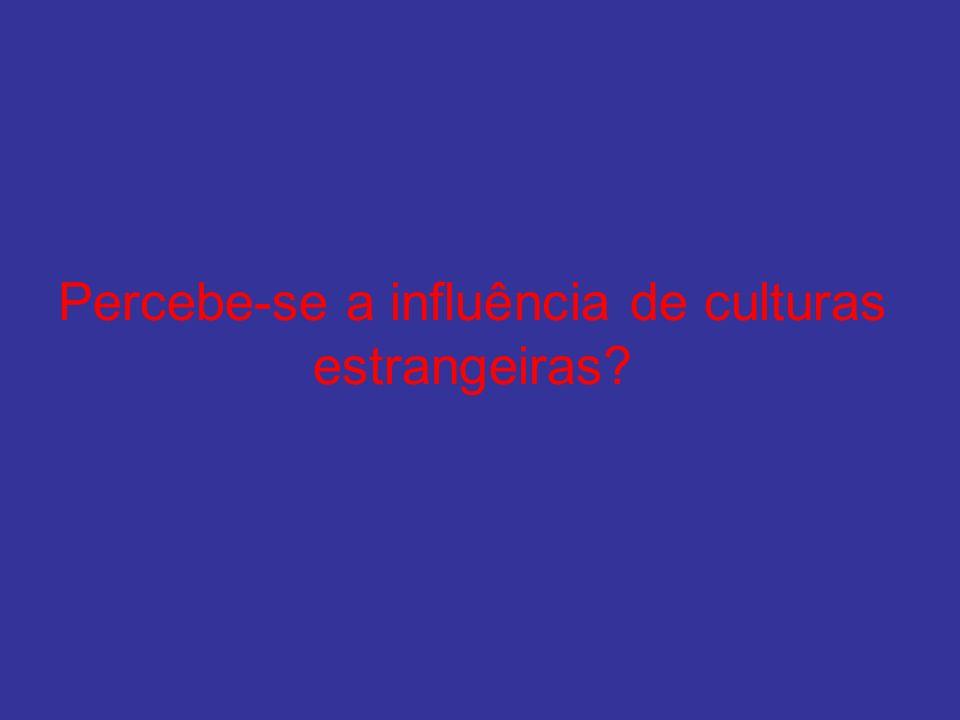 Percebe-se a influência de culturas estrangeiras?