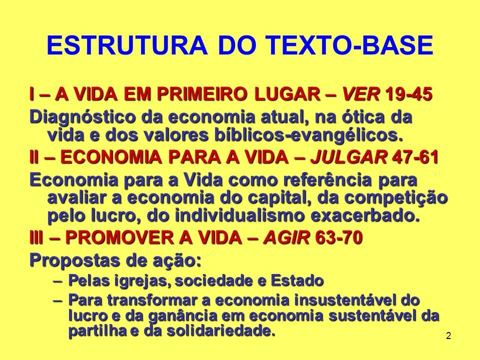 2 ESTRUTURA DO TEXTO-BASE I – A VIDA EM PRIMEIRO LUGAR – VER 19-45 Diagnóstico da economia atual, na ótica da vida e dos valores bíblicos-evangélicos.