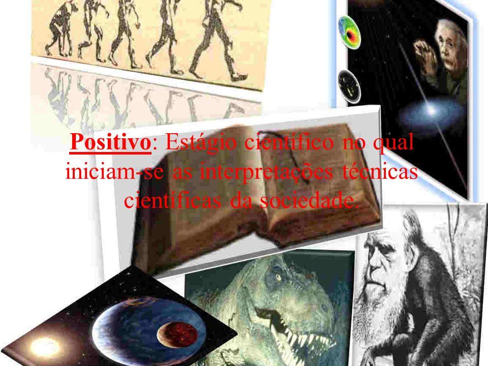 Positivo: Estágio científico no qual iniciam-se as interpretações técnicas científicas da sociedade.