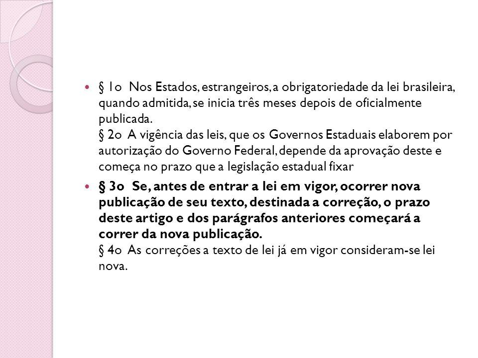 § 1o Nos Estados, estrangeiros, a obrigatoriedade da lei brasileira, quando admitida, se inicia três meses depois de oficialmente publicada. § 2o A vi