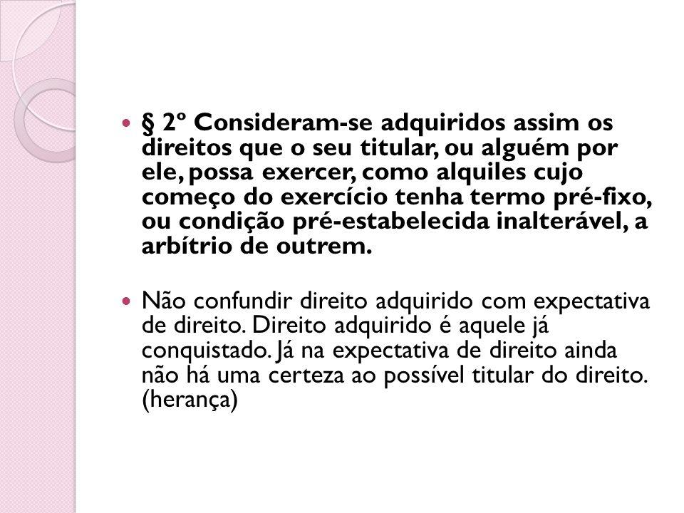 § 2º Consideram-se adquiridos assim os direitos que o seu titular, ou alguém por ele, possa exercer, como alquiles cujo começo do exercício tenha term