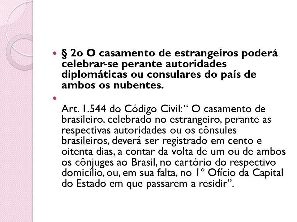 § 2o O casamento de estrangeiros poderá celebrar-se perante autoridades diplomáticas ou consulares do país de ambos os nubentes. Art. 1.544 do Código
