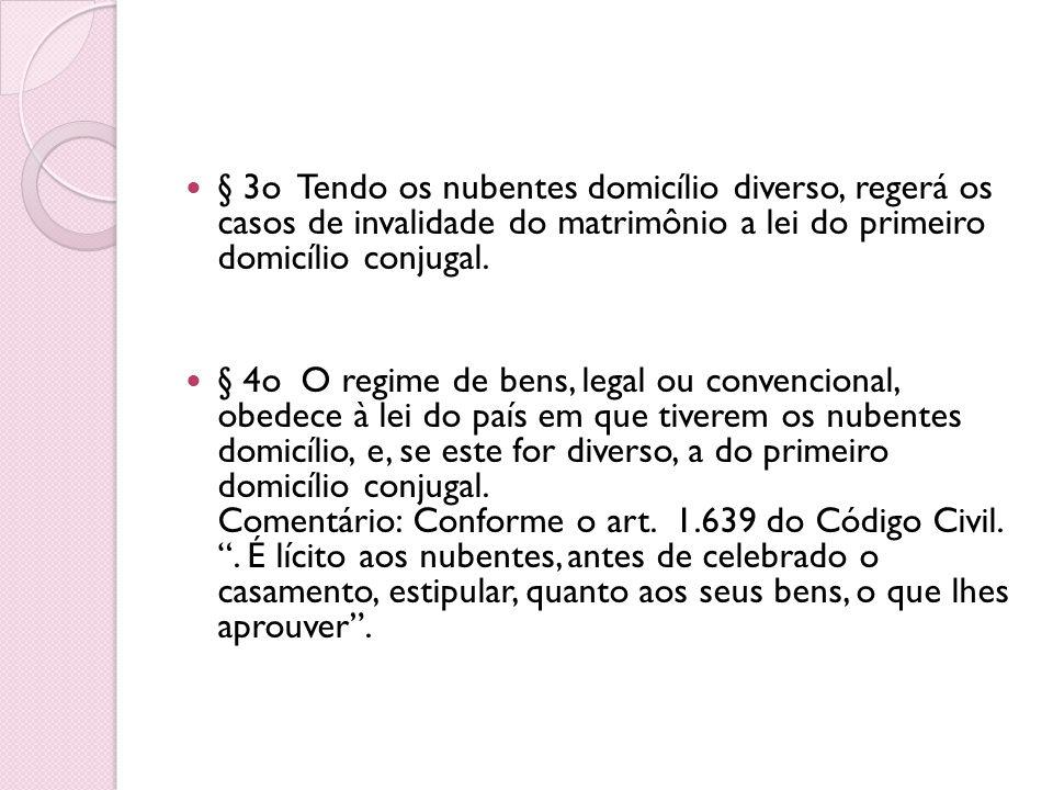 § 3o Tendo os nubentes domicílio diverso, regerá os casos de invalidade do matrimônio a lei do primeiro domicílio conjugal. § 4o O regime de bens, leg