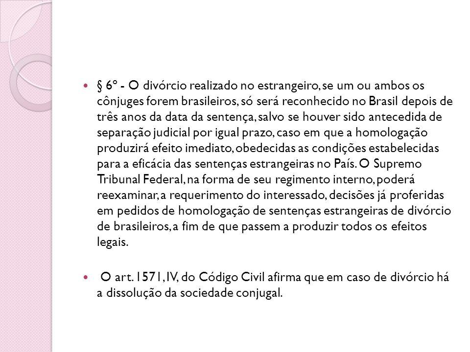 § 6º - O divórcio realizado no estrangeiro, se um ou ambos os cônjuges forem brasileiros, só será reconhecido no Brasil depois de três anos da data da