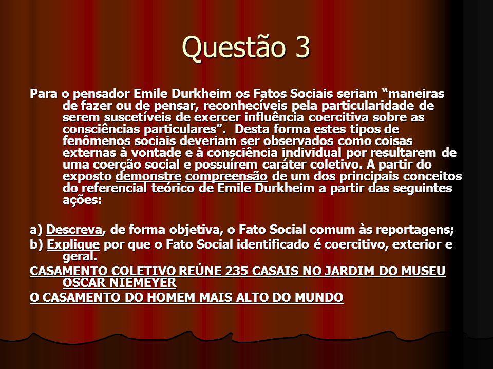 Questão 3 Para o pensador Emile Durkheim os Fatos Sociais seriam maneiras de fazer ou de pensar, reconhecíveis pela particularidade de serem suscetíve