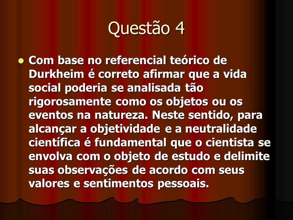 Questão 4 Com base no referencial teórico de Durkheim é correto afirmar que a vida social poderia se analisada tão rigorosamente como os objetos ou os