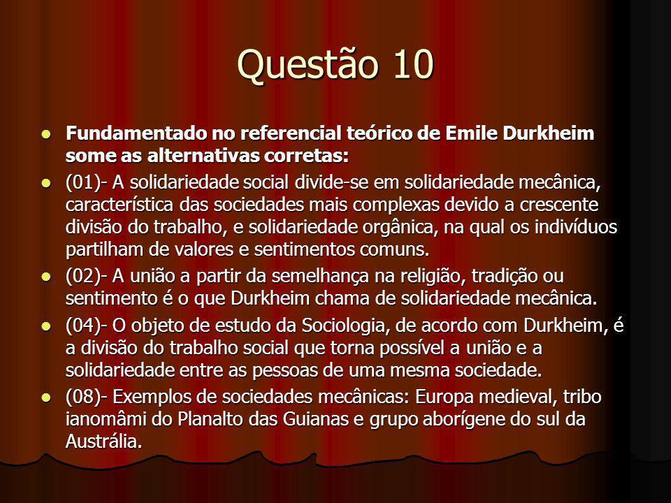 Questão 10 Fundamentado no referencial teórico de Emile Durkheim some as alternativas corretas: Fundamentado no referencial teórico de Emile Durkheim