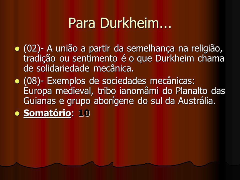 Para Durkheim... (02)- A união a partir da semelhança na religião, tradição ou sentimento é o que Durkheim chama de solidariedade mecânica. (02)- A un