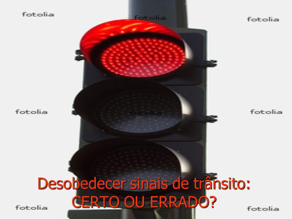 Desobedecer sinais de trânsito: CERTO OU ERRADO?