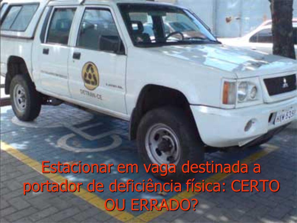 Estacionar em vaga destinada a portador de deficiência física: CERTO OU ERRADO?