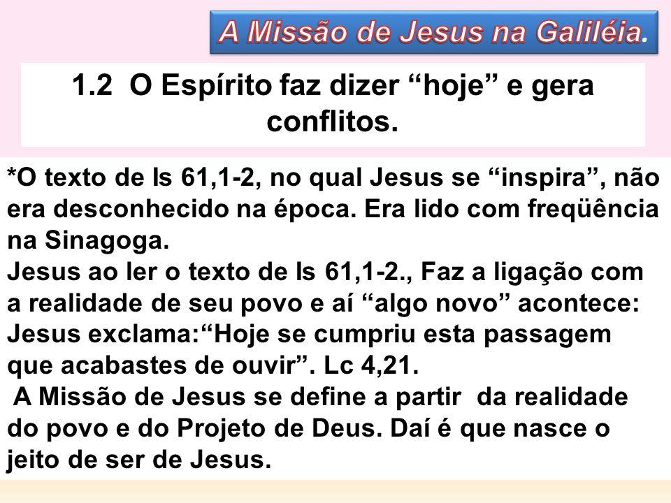 1.2 O Espírito faz dizer hoje e gera conflitos. *O texto de Is 61,1-2, no qual Jesus se inspira, não era desconhecido na época. Era lido com freqüênci