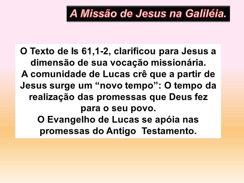 O Texto de Is 61,1-2, clarificou para Jesus a dimensão de sua vocação missionária. A comunidade de Lucas crê que a partir de Jesus surge um novo tempo