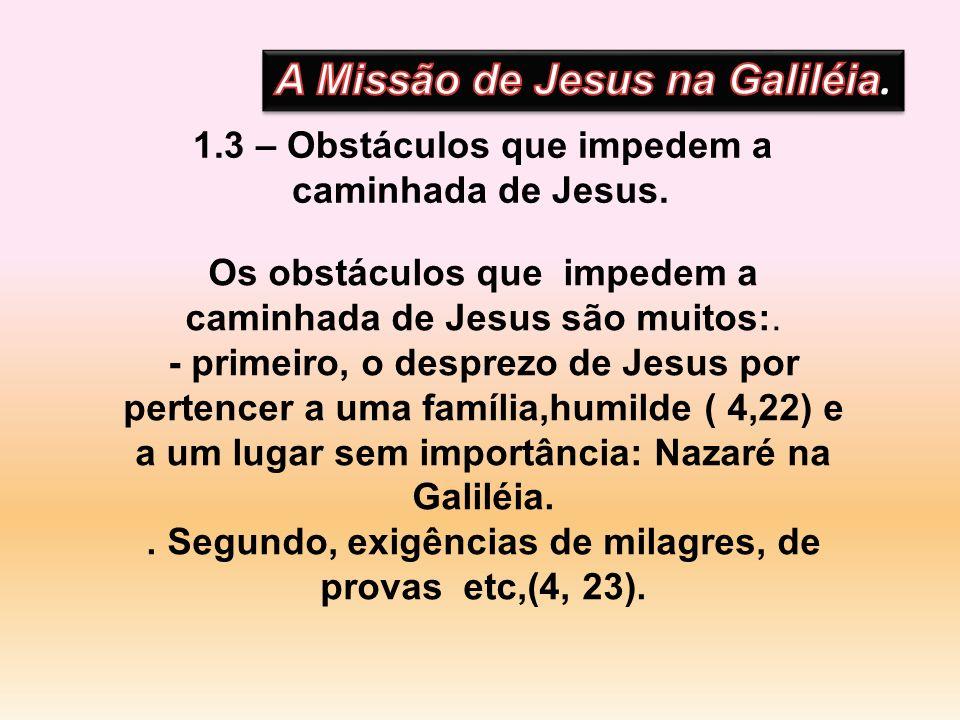 1.3 – Obstáculos que impedem a caminhada de Jesus. Os obstáculos que impedem a caminhada de Jesus são muitos:. - primeiro, o desprezo de Jesus por per