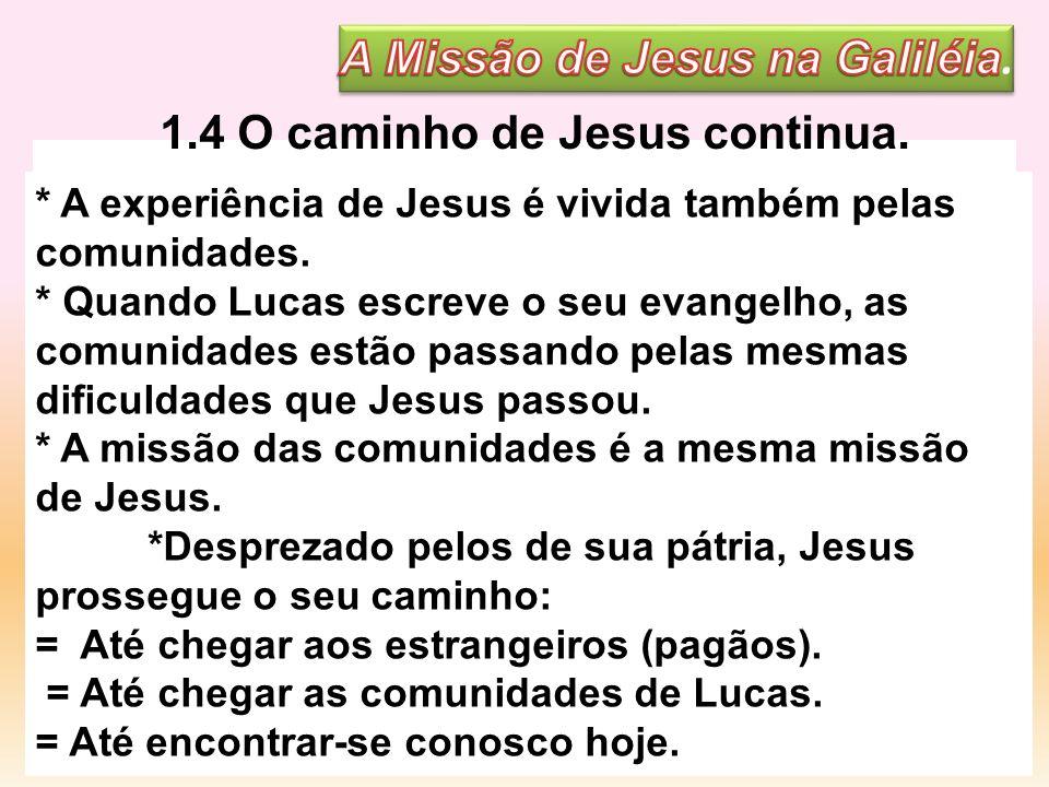 1.4 O caminho de Jesus continua. * A experiência de Jesus é vivida também pelas comunidades. * Quando Lucas escreve o seu evangelho, as comunidades es