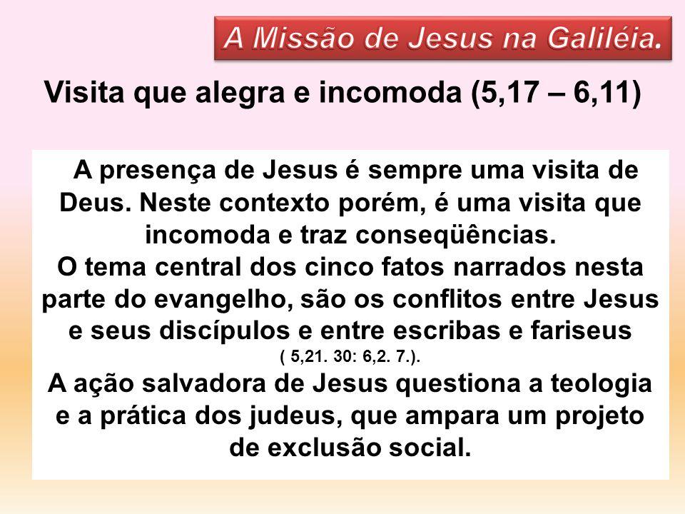 Visita que alegra e incomoda (5,17 – 6,11) A presença de Jesus é sempre uma visita de Deus. Neste contexto porém, é uma visita que incomoda e traz con