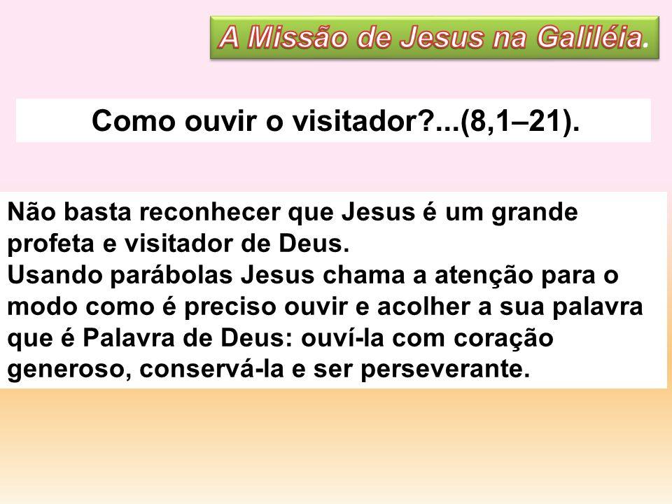 Não basta reconhecer que Jesus é um grande profeta e visitador de Deus. Usando parábolas Jesus chama a atenção para o modo como é preciso ouvir e acol