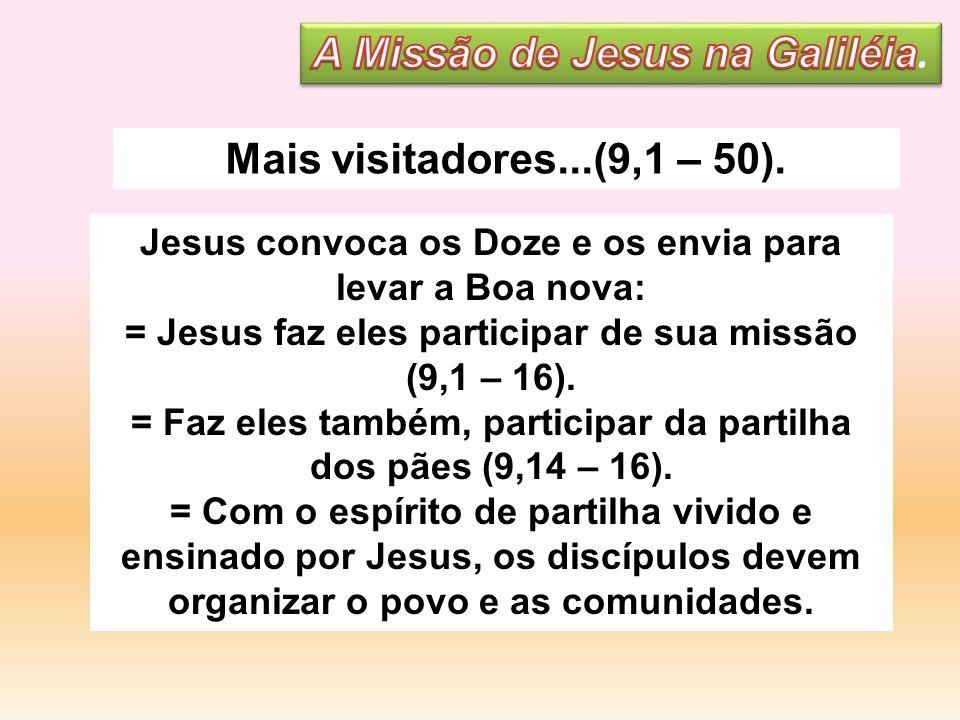 Jesus convoca os Doze e os envia para levar a Boa nova: = Jesus faz eles participar de sua missão (9,1 – 16). = Faz eles também, participar da partilh
