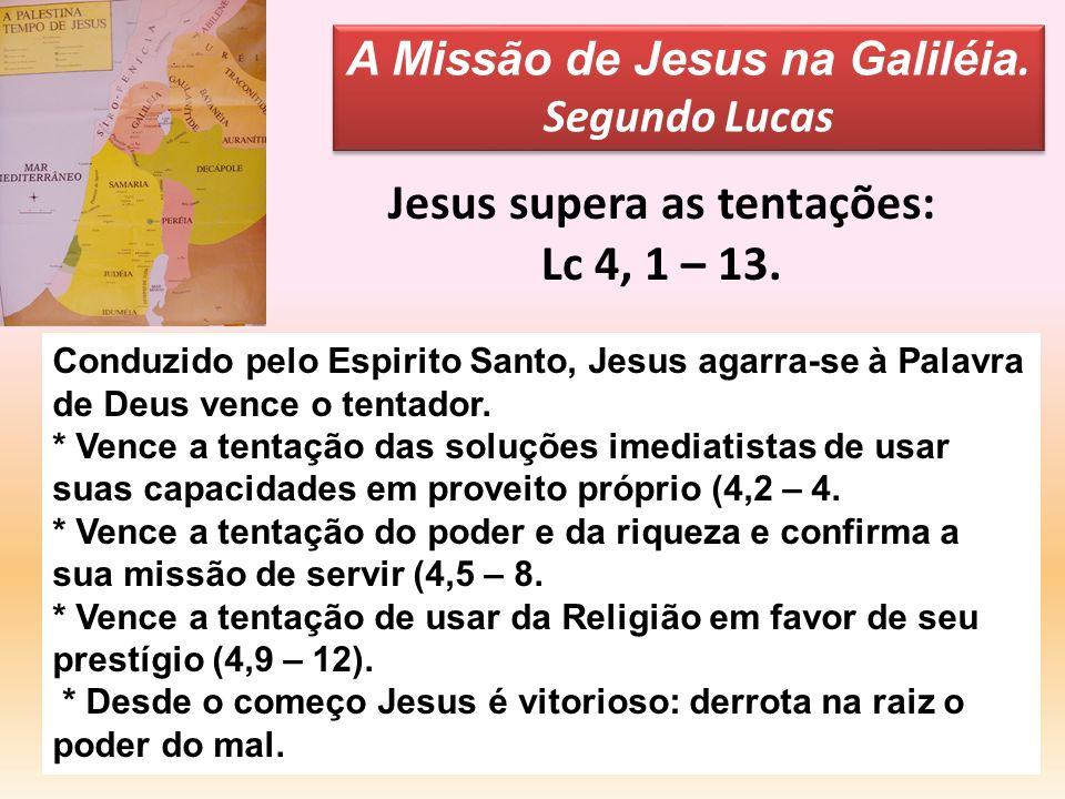 Jesus supera as tentações: Lc 4, 1 – 13. A Missão de Jesus na Galiléia. Segundo Lucas A Missão de Jesus na Galiléia. Segundo Lucas Conduzido pelo Espi