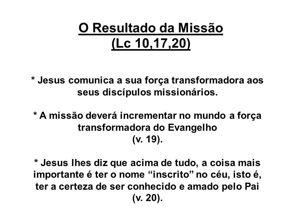* Jesus comunica a sua força transformadora aos seus discípulos missionários. * A missão deverá incrementar no mundo a força transformadora do Evangel