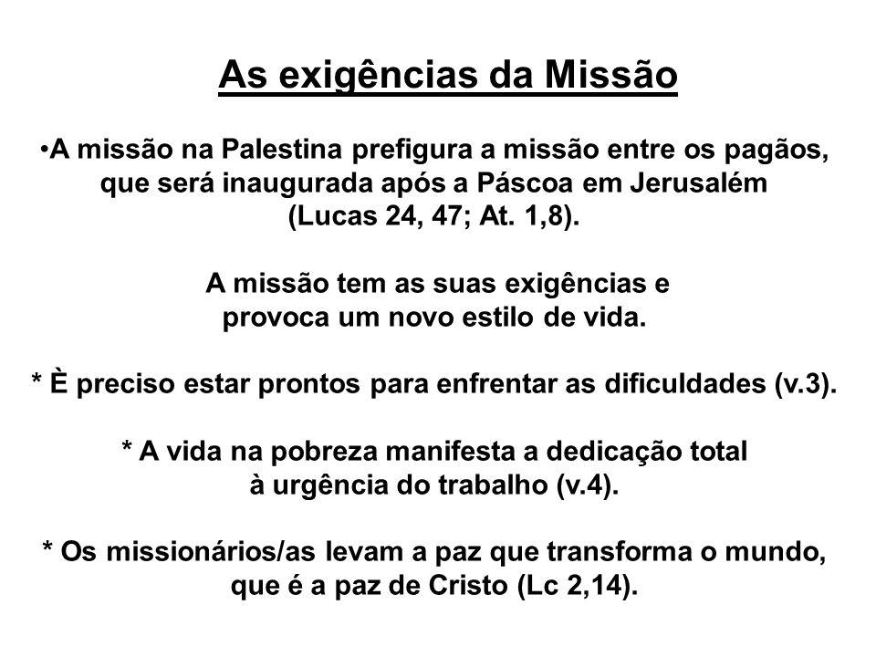 As exigências da Missão A missão na Palestina prefigura a missão entre os pagãos, que será inaugurada após a Páscoa em Jerusalém (Lucas 24, 47; At. 1,