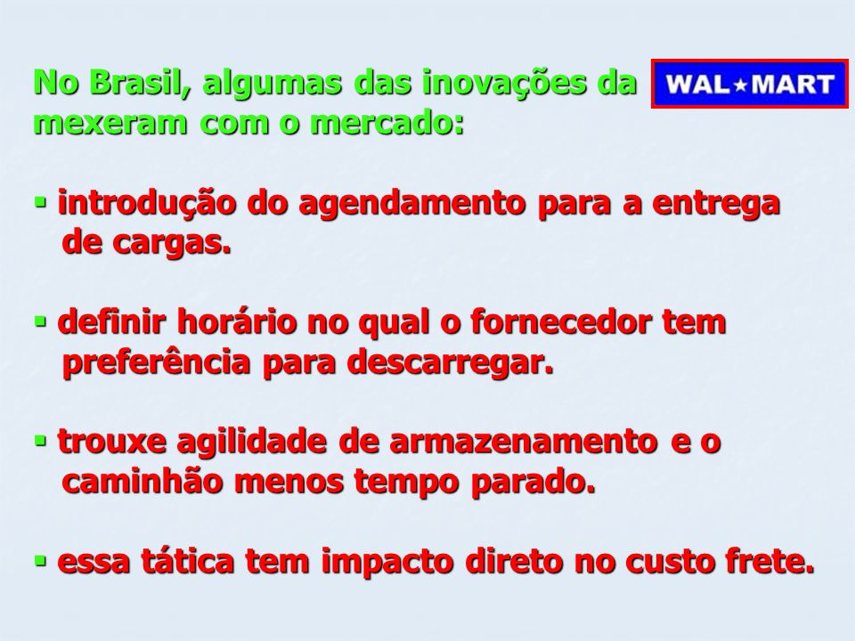 No Brasil, algumas das inovações da mexeram com o mercado: introdução do agendamento para a entrega introdução do agendamento para a entrega de cargas