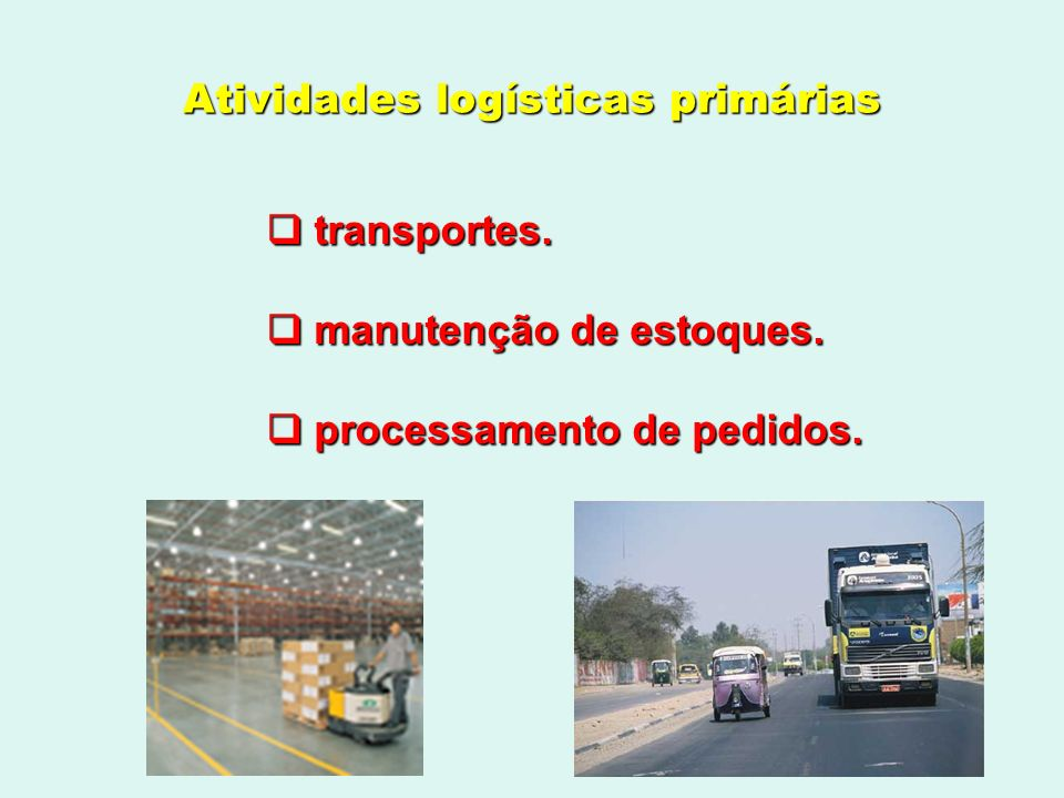 Atividades logísticas secundárias ( de apoio ) obtenção de insumos.