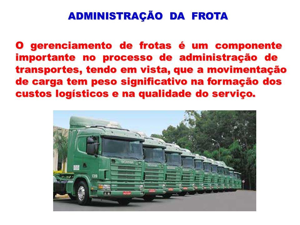 ADMINISTRAÇÃO DA FROTA O gerenciamento de frotas é um componente importante no processo de administração de transportes, tendo em vista, que a movimen
