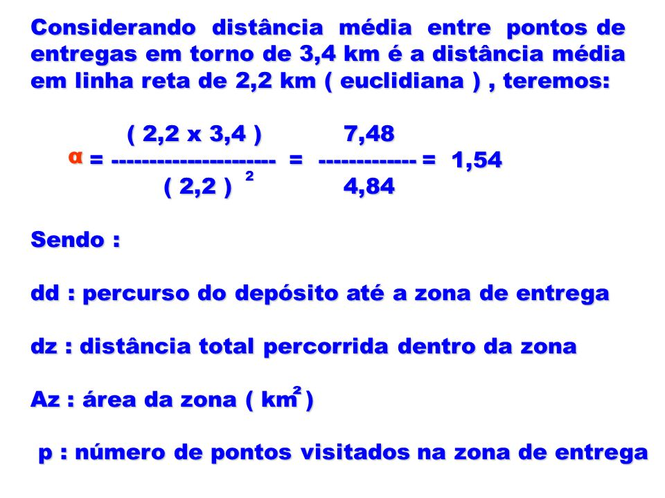 Considerando distância média entre pontos de entregas em torno de 3,4 km é a distância média em linha reta de 2,2 km ( euclidiana ), teremos: ( 2,2 x