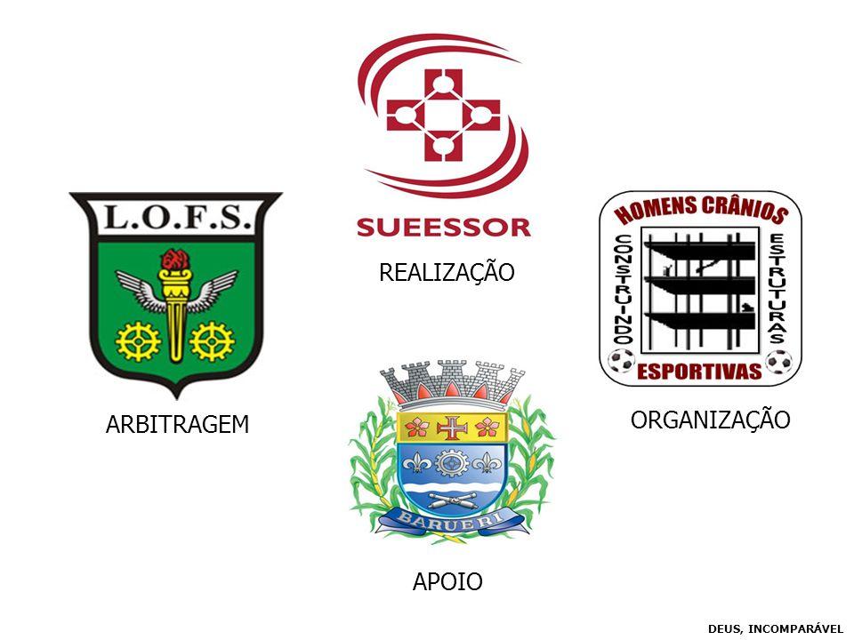 REALIZAÇÃO APOIO ORGANIZAÇÃO DEUS, INCOMPARÁVEL ARBITRAGEM