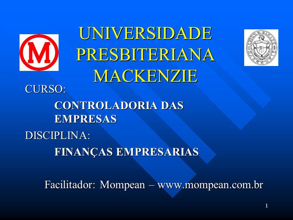 1 UNIVERSIDADE PRESBITERIANA MACKENZIE CURSO: CONTROLADORIA DAS EMPRESAS DISCIPLINA: FINANÇAS EMPRESARIAS Facilitador: Mompean – www.mompean.com.br