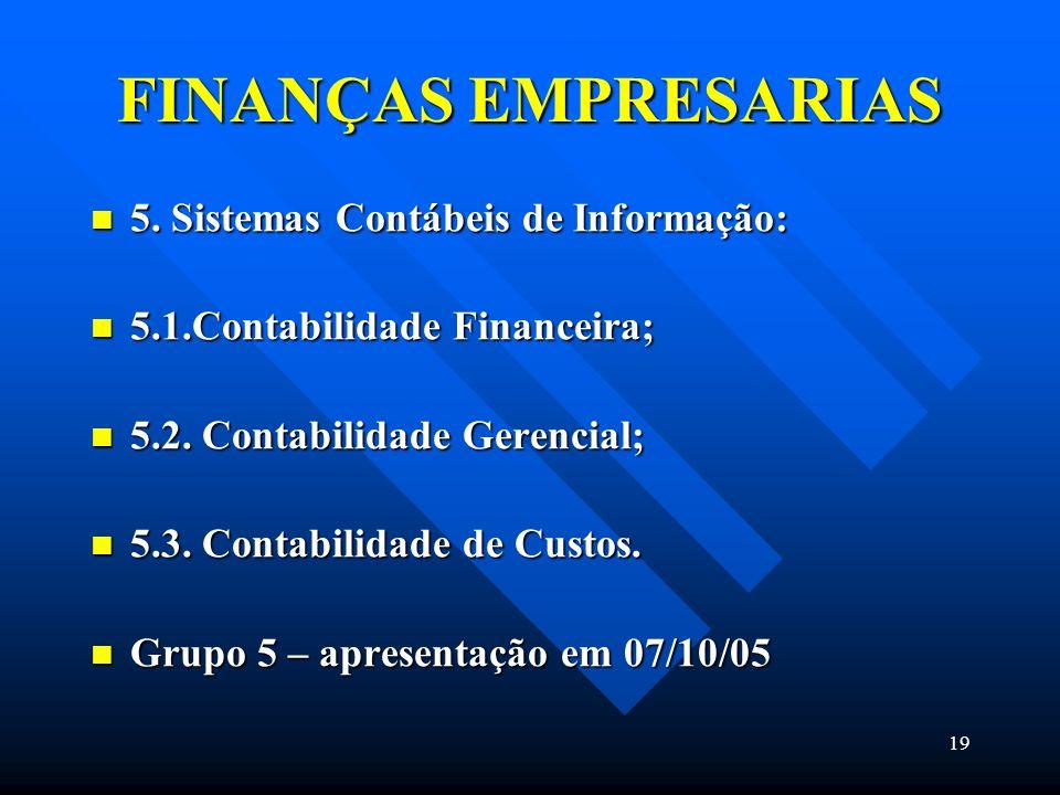 19 FINANÇAS EMPRESARIAS 5. Sistemas Contábeis de Informação: 5. Sistemas Contábeis de Informação: 5.1.Contabilidade Financeira; 5.1.Contabilidade Fina