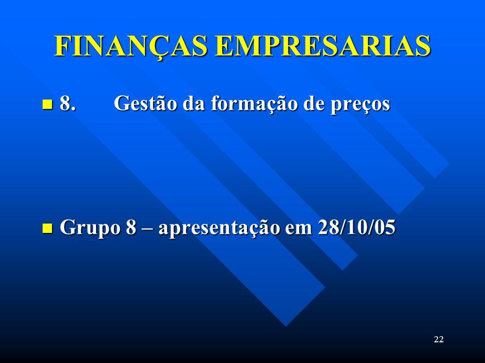22 FINANÇAS EMPRESARIAS 8. Gestão da formação de preços 8. Gestão da formação de preços Grupo 8 – apresentação em 28/10/05 Grupo 8 – apresentação em 2