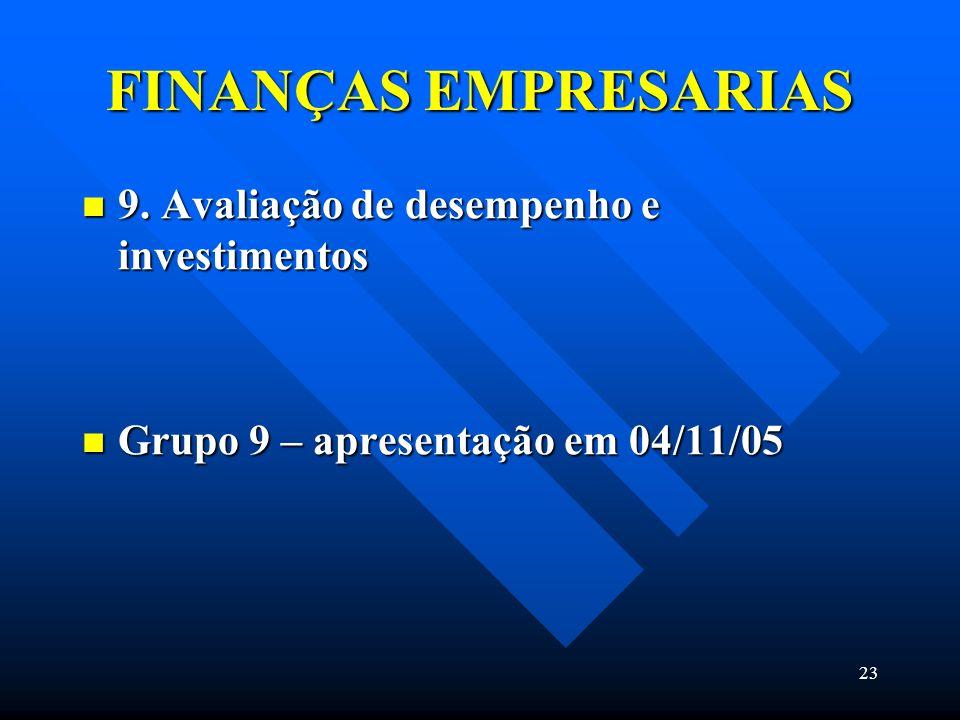 23 FINANÇAS EMPRESARIAS 9. Avaliação de desempenho e investimentos 9. Avaliação de desempenho e investimentos Grupo 9 – apresentação em 04/11/05 Grupo