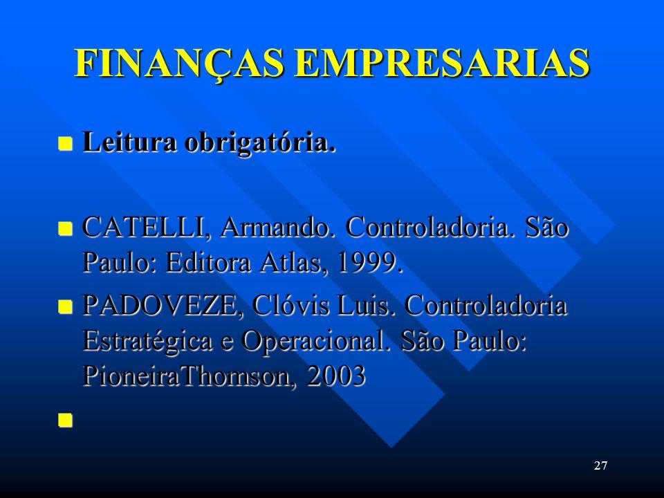 27 FINANÇAS EMPRESARIAS Leitura obrigatória. Leitura obrigatória. CATELLI, Armando. Controladoria. São Paulo: Editora Atlas, 1999. CATELLI, Armando. C