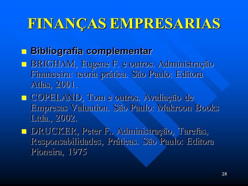 28 FINANÇAS EMPRESARIAS Bibliografia complementar Bibliografia complementar BRIGHAM, Eugene F. e outros. Administração Financeira: teoria prática. São