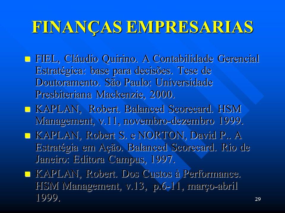 29 FINANÇAS EMPRESARIAS FIEL, Cláudio Quirino. A Contabilidade Gerencial Estratégica: base para decisões. Tese de Doutoramento. São Paulo: Universidad