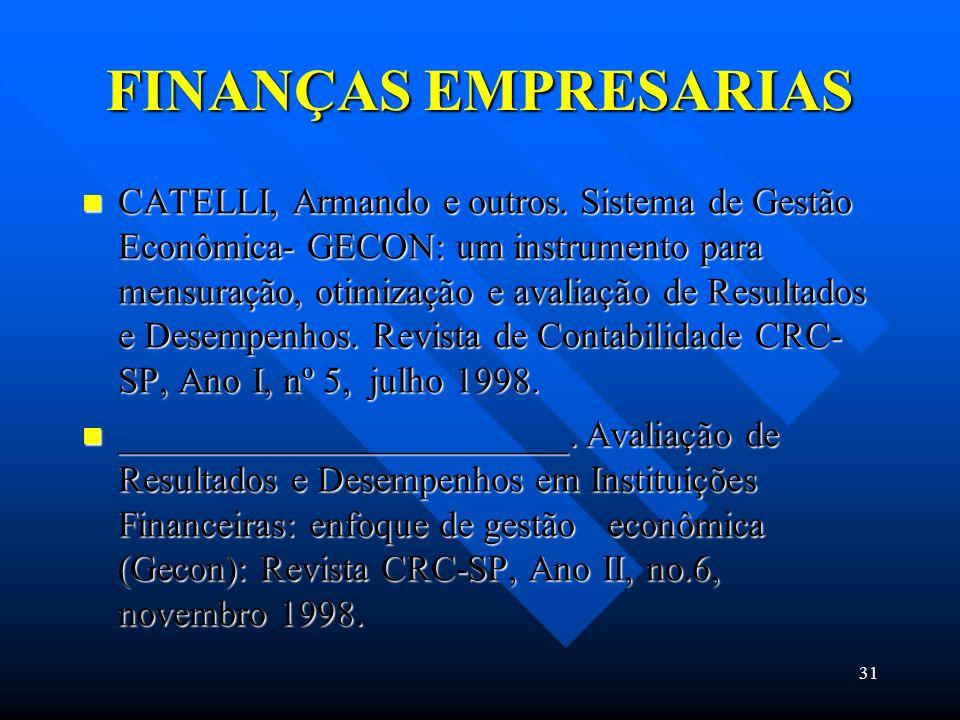31 FINANÇAS EMPRESARIAS CATELLI, Armando e outros. Sistema de Gestão Econômica- GECON: um instrumento para mensuração, otimização e avaliação de Resul