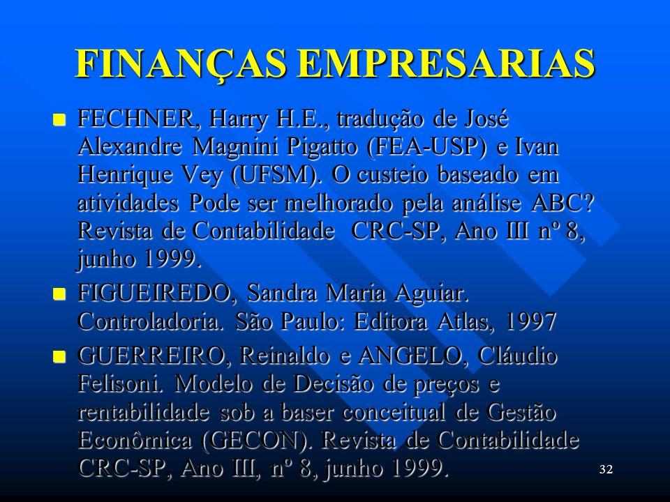 32 FINANÇAS EMPRESARIAS FECHNER, Harry H.E., tradução de José Alexandre Magnini Pigatto (FEA-USP) e Ivan Henrique Vey (UFSM). O custeio baseado em ati