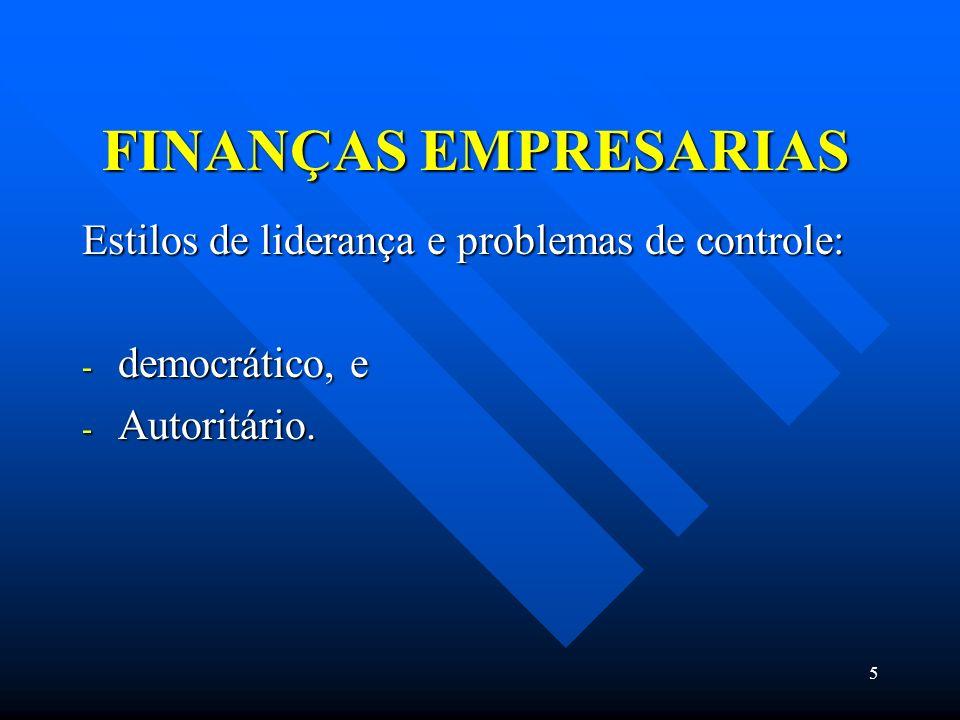 5 FINANÇAS EMPRESARIAS Estilos de liderança e problemas de controle: - democrático, e - Autoritário.