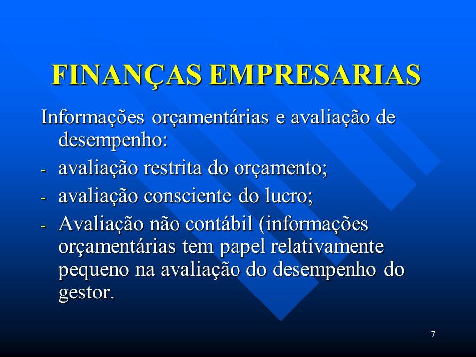 7 FINANÇAS EMPRESARIAS Informações orçamentárias e avaliação de desempenho: - avaliação restrita do orçamento; - avaliação consciente do lucro; - Aval