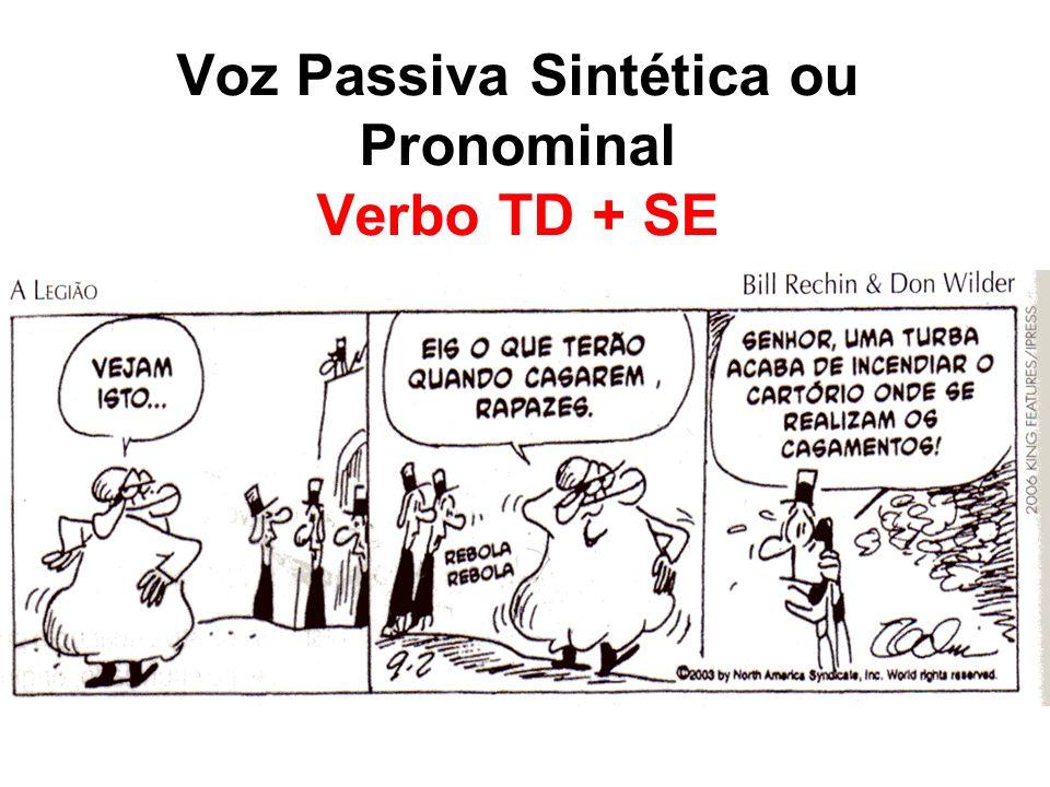 Voz Passiva Sintética ou Pronominal Verbo TD + SE