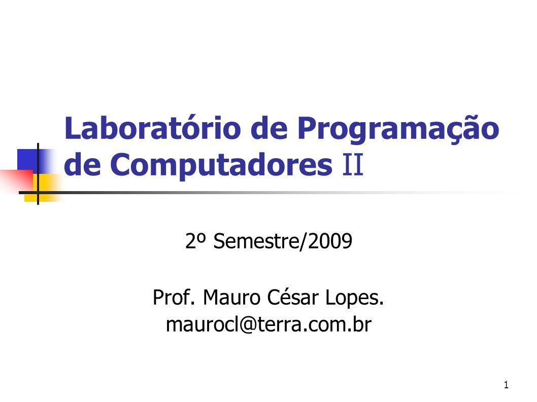 1 Laboratório de Programação de Computadores II 2º Semestre/2009 Prof. Mauro César Lopes. maurocl@terra.com.br