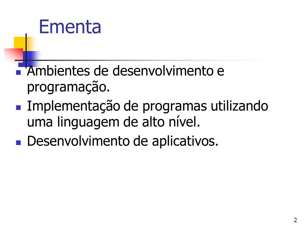 2 Ementa Ambientes de desenvolvimento e programação. Implementação de programas utilizando uma linguagem de alto nível. Desenvolvimento de aplicativos
