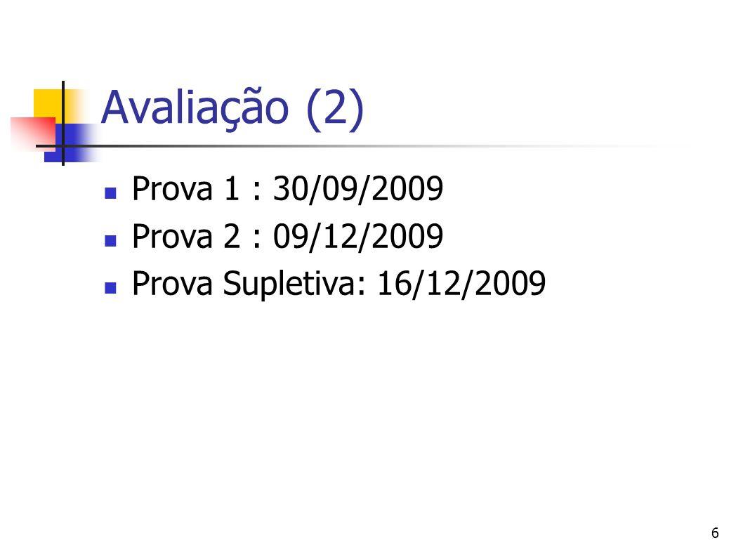 6 Avaliação (2) Prova 1 : 30/09/2009 Prova 2 : 09/12/2009 Prova Supletiva: 16/12/2009