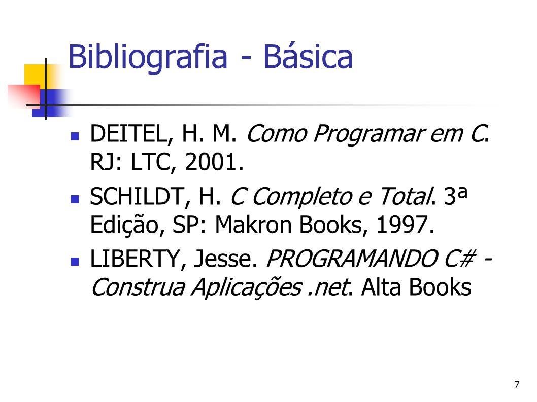 7 Bibliografia - Básica DEITEL, H. M. Como Programar em C. RJ: LTC, 2001. SCHILDT, H. C Completo e Total. 3ª Edição, SP: Makron Books, 1997. LIBERTY,