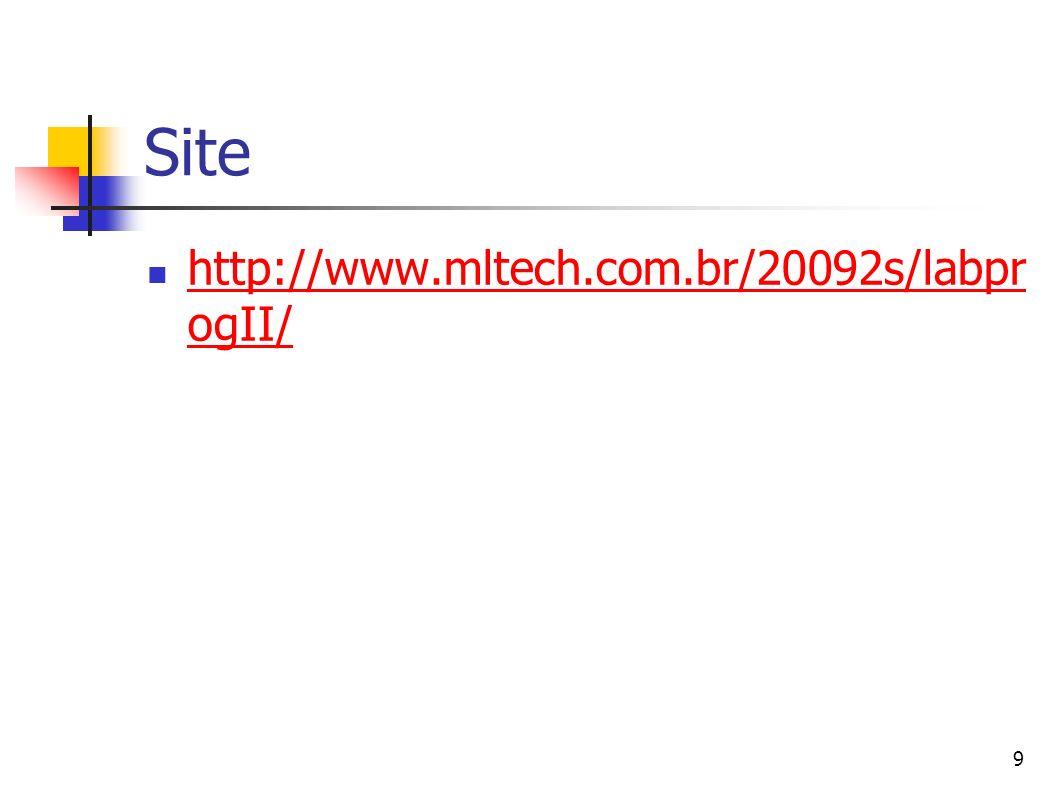 9 Site http://www.mltech.com.br/20092s/labpr ogII/ http://www.mltech.com.br/20092s/labpr ogII/
