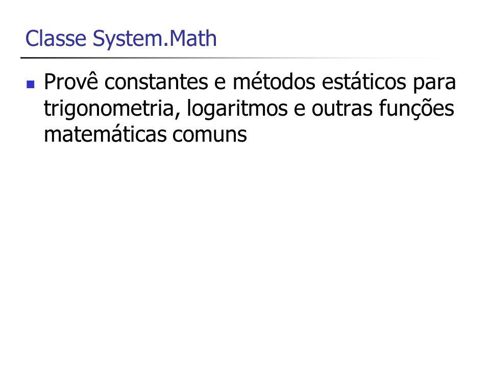 Classe System.Math Provê constantes e métodos estáticos para trigonometria, logaritmos e outras funções matemáticas comuns