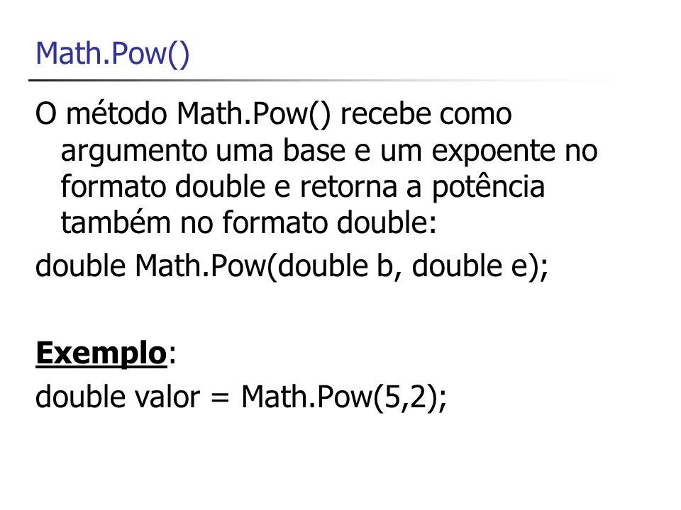 Math.Pow() O método Math.Pow() recebe como argumento uma base e um expoente no formato double e retorna a potência também no formato double: double Ma
