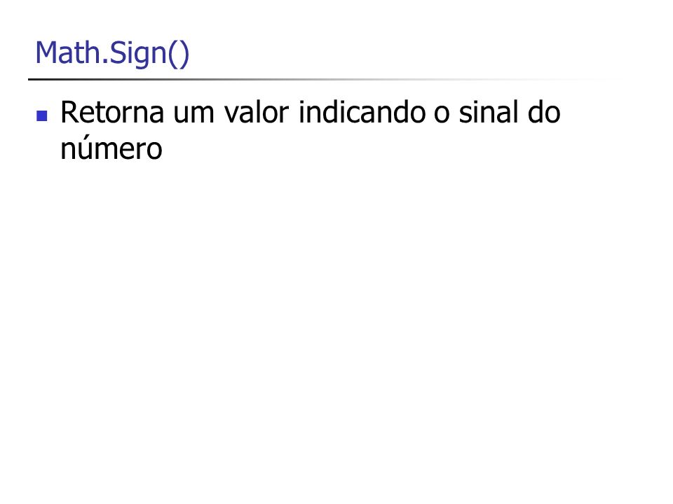 Math.Sign() Retorna um valor indicando o sinal do número